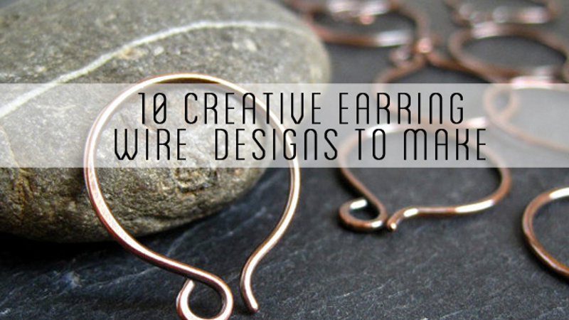 10 Creative Earring Wire Designs to Make