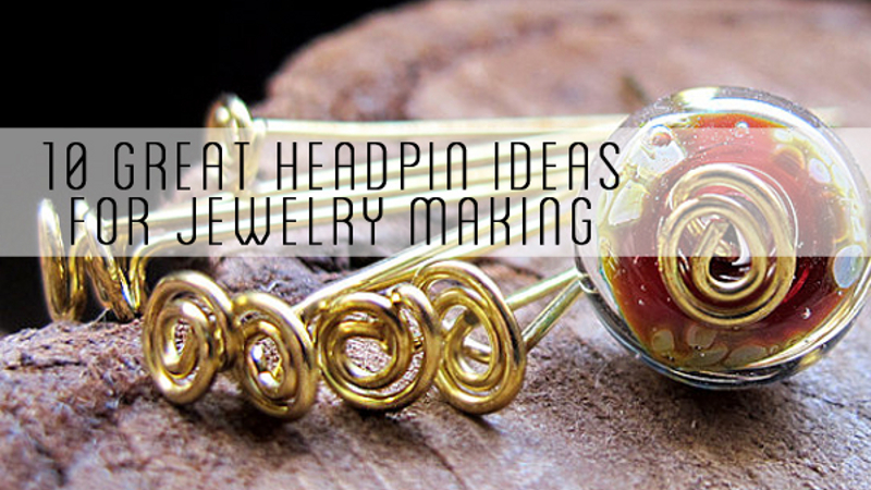 10 Great Headpin Ideas for Jewelry Making