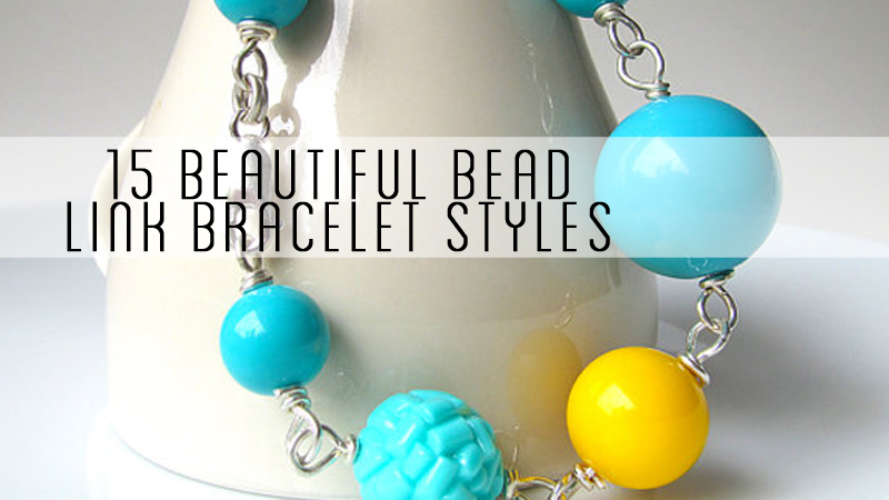 15 Beautiful Bead Link Bracelet Styles