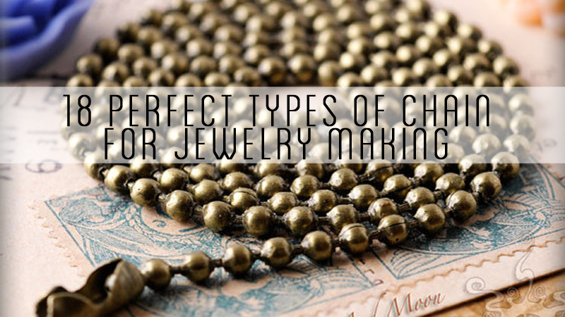 18 Perfect Types of Chain for Jewelry Making