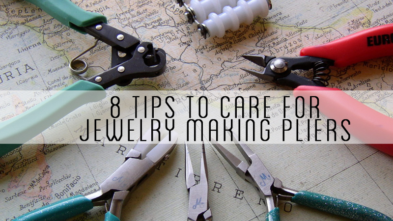 8 Tips to Care for Jewelry Making Pliers